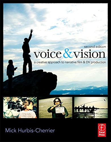 9780240811581: Voice & Vision: A Creative Approach to Narrative Film and DV Production