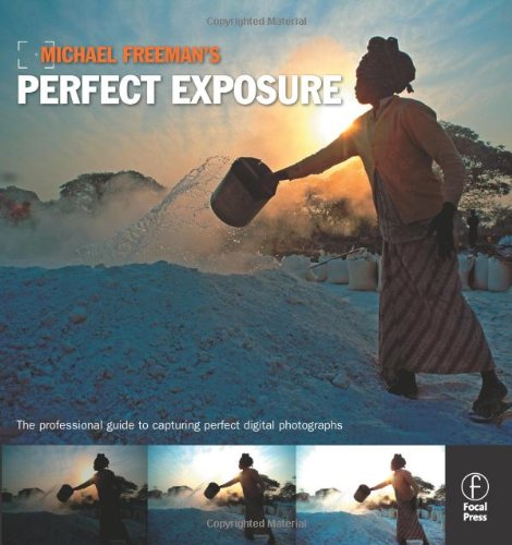 9780240811710: Michael Freeman's Perfect Exposure: The Professional's Guide to Capturing Perfect Digital Photographs