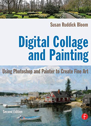 9780240811758: Digital Collage and Painting: Using Photoshop and Painter to Create Fine Art