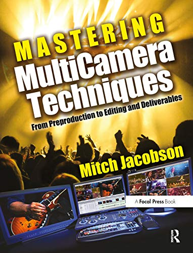 9780240811765: Mastering MultiCamera Techniques: From Preproduction to Editing and Deliverables