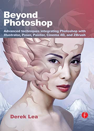 9780240811901: Beyond Photoshop: Advanced techniques integrating Photoshop with Illustrator, Poser, Painter, Cinema 4D and ZBrush