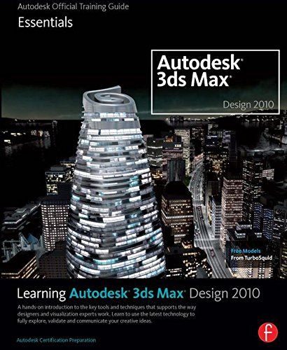 9780240811932: Learning Autodesk 3ds Max Design 2010: Essentials: The Official Autodesk 3ds Max Training Guide