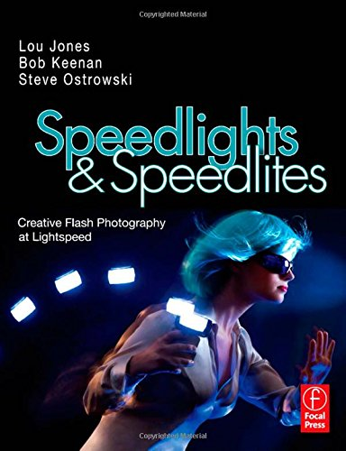 9780240812076: Speedlights & Speedlites: Creative Flash Photography at the Speed of Light