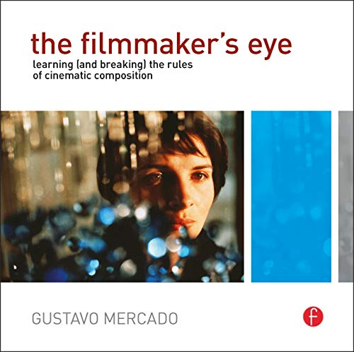 9780240812175: The Filmmaker's Eye: Learning (and Breaking) the Rules of Cinematic Composition