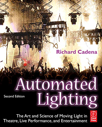 9780240812229: Automated Lighting: The Art and Science of Moving Light in Theatre, Live Performance, and Entertainment