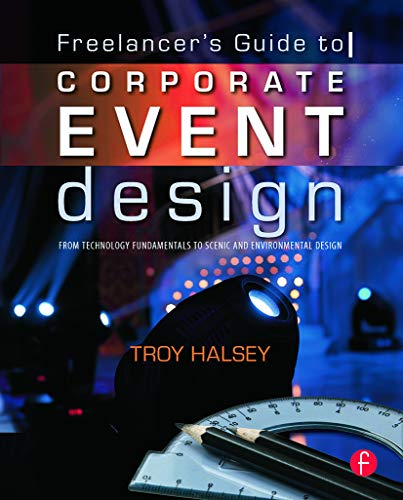 9780240812243: Freelancer's Guide to Corporate Event Design: From Technology Fundamentals to Scenic and Environmental Design