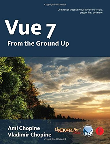 Vue 7: From the Ground Up: The Official Guide: Chopine, Ami; Chopine, Vladimir