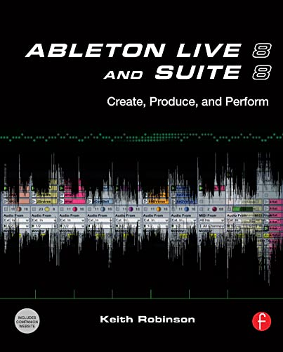 9780240812281: Ableton Live 8 and Suite 8: Create, Produce, Perform