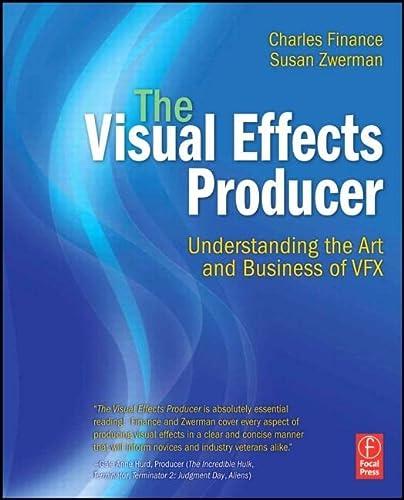 The Visual Effects Producer: Understanding the Art: Finance, Charles; Zwerman,