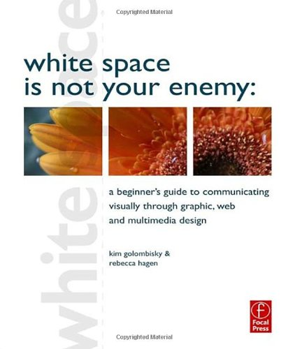 9780240812816: White Space is Not Your Enemy: A Beginner's Guide to Communicating Visually through Graphic, Web and Multimedia Design