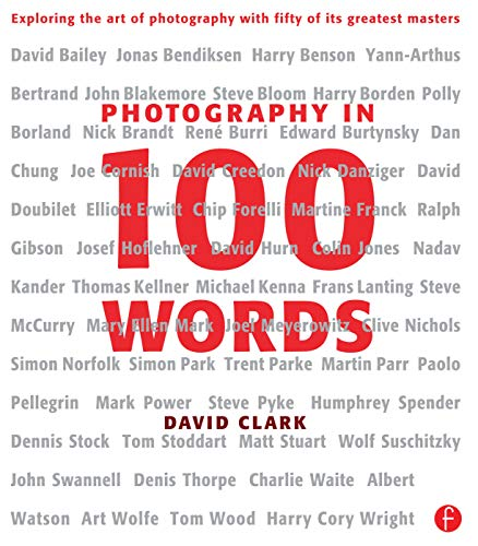 9780240813004: Photography in 100 Words: Exploring the Art of Photography with Fifty of its Greatest Masters
