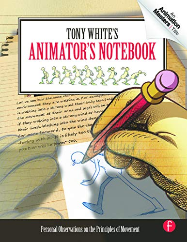 9780240813073: Tony White's Animator's Notebook: Personal Observations on the Principles of Movement