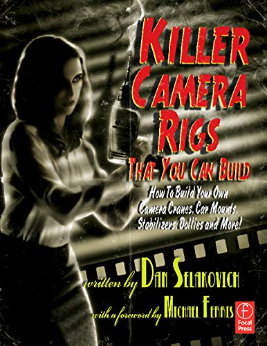 9780240813370: Killer Camera Rigs That You Can Build: How to Build Your Own Camera Cranes, Car Mounts, Stabilizers, Dollies, and More!