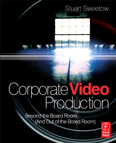 9780240813417: Corporate Video Production: Beyond the Board Room (And OUT of the Bored Room)