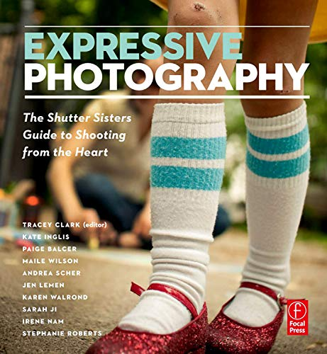 9780240813479: Expressive Photography: The Shutter Sisters' Guide to Shooting from the Heart