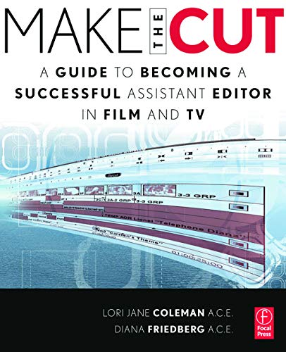 9780240813981: Make the Cut: A Guide to Becoming a Successful Assistant Editor in Film and TV