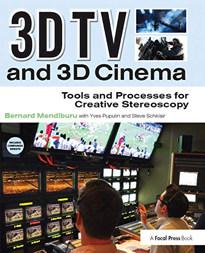 3D TV and 3D Cinema: Tools and Processes for Creative Stereoscopy [With Web Access]: Mendiburu, ...