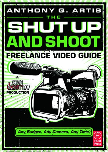 9780240814872: The Shut Up and Shoot Freelance Video Guide: A Down & Dirty DV Production