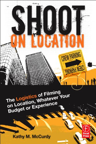 9780240814971: Shoot on Location: The Logistics of Filming on Location, Whatever Your Budget or Experience