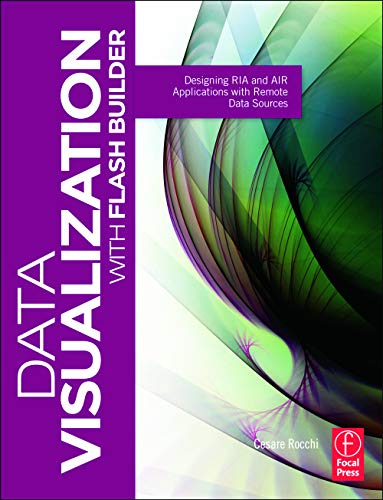 Data Visualization with Flash Builder : Designing RIA and AIR Applications with Remote Data Sources...