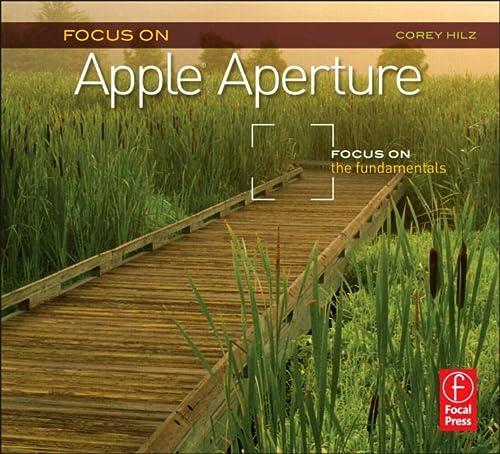 9780240815138: Focus On Apple Aperture: Focus on the Fundamentals (Focus On Series) (The Focus On Series)