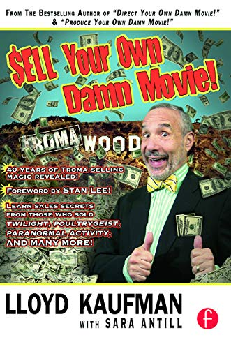 Sell Your Own Damn Movie!: Lloyd Kaufman