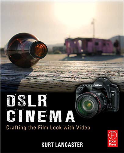 9780240815510: DSLR Cinema: Crafting the Film Look with Video