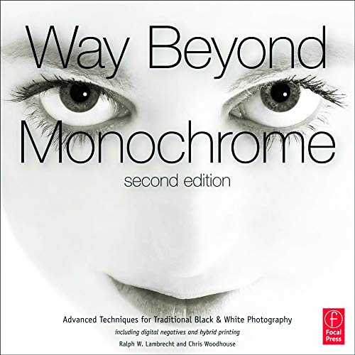 9780240816258: Way Beyond Monochrome 2e: Advanced Techniques for Traditional Black & White Photography including digital negatives and hybrid printing
