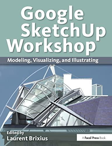 9780240816272: Google SketchUp Workshop: Modeling, Visualizing, and Illustrating