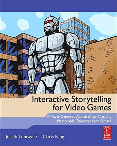 9780240817170: Interactive Storytelling for Video Games: A Player-Centered Approach to Creating Memorable Characters and Stories