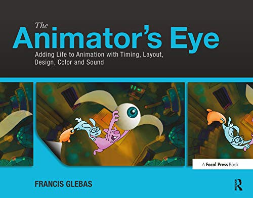 9780240817248: The Animator's Eye: Adding Life to Animation with Timing, Layout, Design, Color and Sound