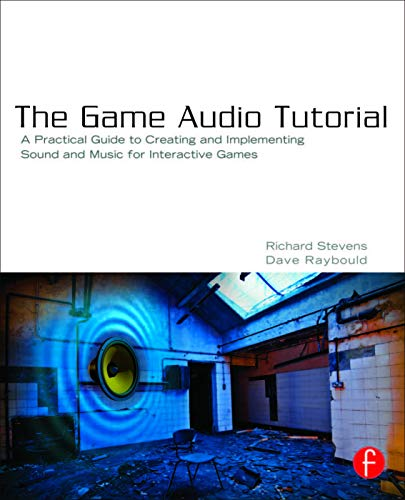 9780240817262: The Game Audio Tutorial: A Practical Guide to Sound and Music for Interactive Games