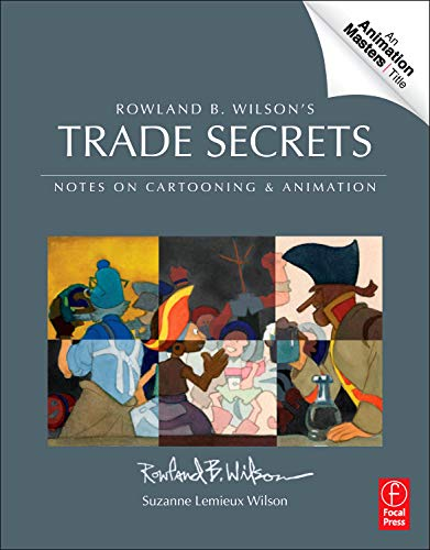 9780240817347: Rowland B. Wilson's Trade Secrets: Notes on Cartooning and Animation (Animation Masters Title)