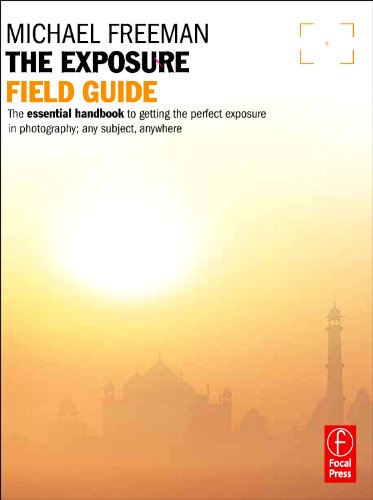 9780240817743: The Exposure Field Guide: The essential handbook to getting the perfect exposure in photography; any subject, anywhere (The Field Guide Series)