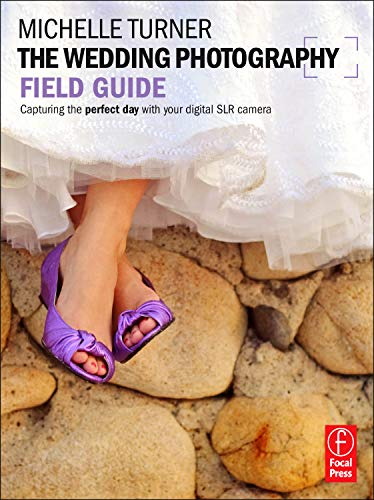 9780240817873: The Wedding Photography Field Guide: Capturing the perfect day with your digital SLR camera (The Field Guide Series)