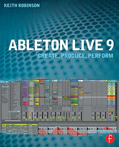9780240817897: Ableton Live 9: Create, Produce, Perform