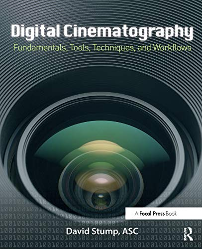 Digital Cinematography: Fundamentals, Tools, Techniques, and Workflows: Stump, David