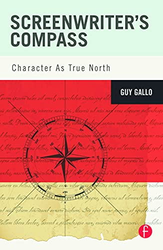 9780240818078: Screenwriter's Compass: Character As True North