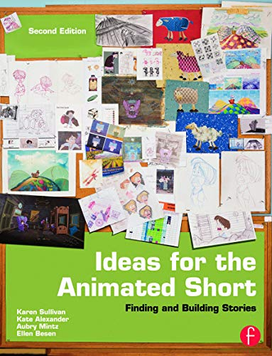 9780240818726: Ideas for the Animated Short, Second Edition: Finding and Building Stories