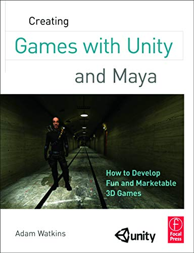 9780240818818: Creating Games with Unity and Maya: How to Develop Fun and Marketable 3D Games