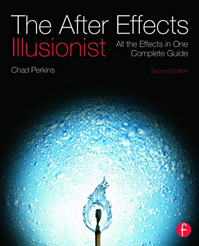 9780240818986: The After Effects Illusionist: All the Effects in One Complete Guide