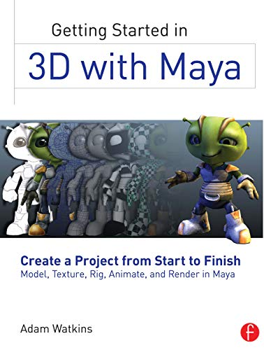 9780240820422: Getting Started in 3D with Maya: Create a Project from Start to Finish―Model, Texture, Rig, Animate, and Render in Maya