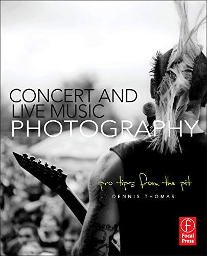 Concert and Live Music Photography: Pro Tips from the Pit (Paperback)
