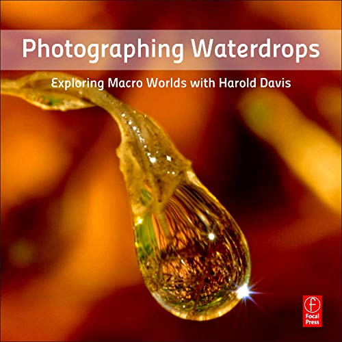 9780240820729: Photographing Waterdrops: Exploring Macro Worlds with Harold Davis