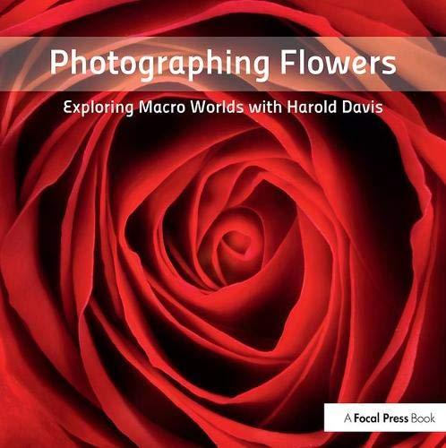 9780240820736: Photographing Flowers: Exploring Macro Worlds with Harold Davis