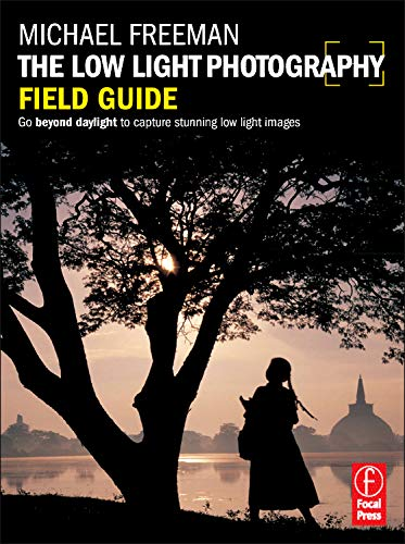 9780240820804: The Low Light Photography Field Guide: The essential guide to getting perfect images in challenging light (The Field Guide Series)