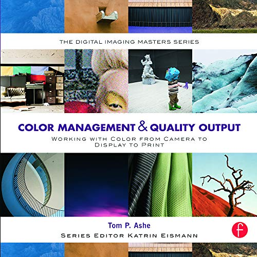 Color Management & Quality Output: Working with: Tom P. Ashe