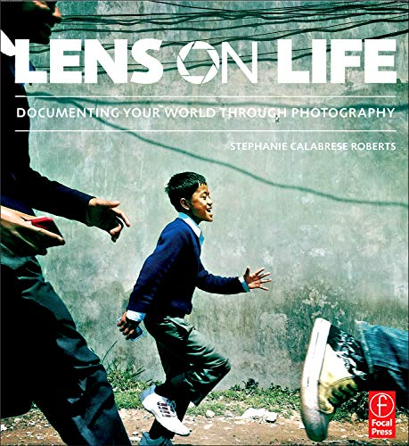 9780240821146: Lens on Life: Documenting Your World Through Photography