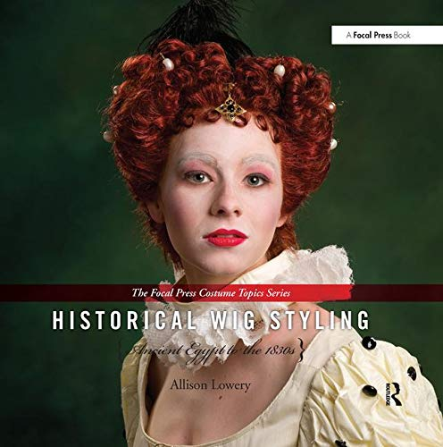 9780240821238: Historical Wig Styling: Ancient Egypt to the 1830s: Volume 1 (The Focal Press Costume Topics Series)