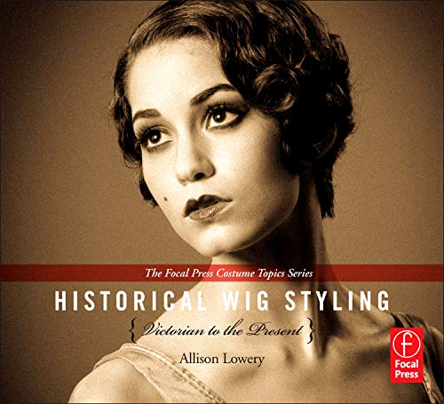 9780240821245: Historical Wig Styling: Victorian to the Present (The Focal Press Costume Topics Series)